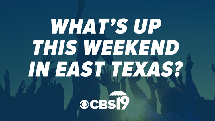 What's up this weekend in East Texas?